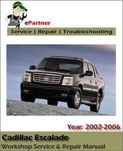 Cadillac Escalade Service Repair Manual 2002-2006