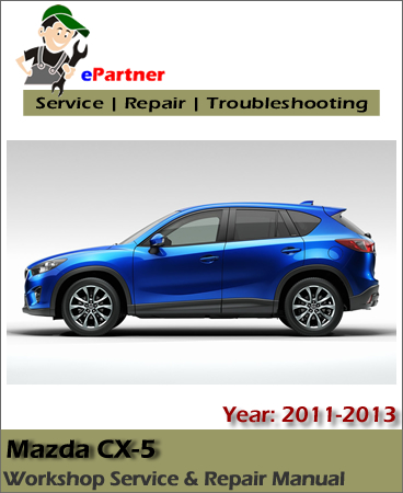 Mazda CX-5 Service Repair Manual 2011-2013