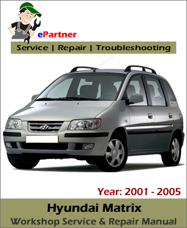 hyundai matrix service repair manual 2001 2005 automotive service repair manual hyundai matrix service manual download hyundai matrix service manual pdf
