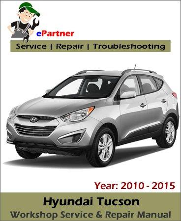 Hyundai Tucson Service Repair Manual 2010-2015